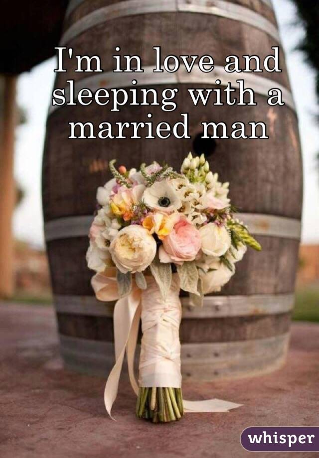 I'm in love and sleeping with a married man