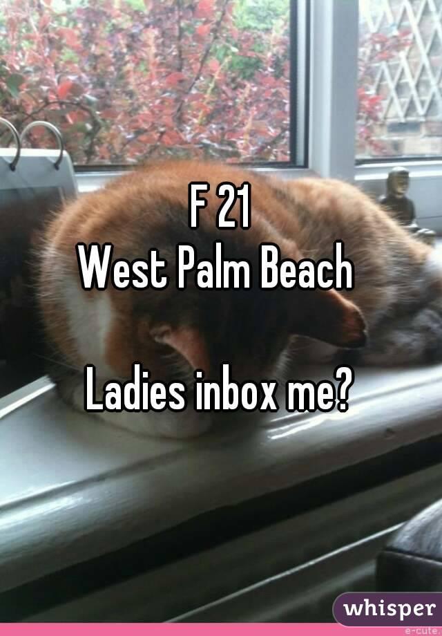 F 21 West Palm Beach   Ladies inbox me?