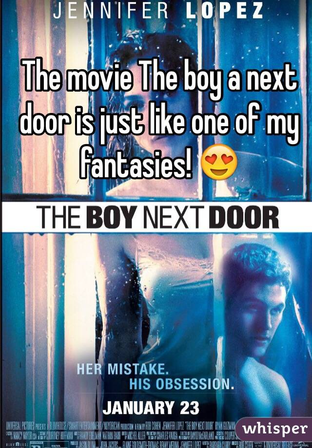 The movie The boy a next door is just like one of my fantasies! 😍