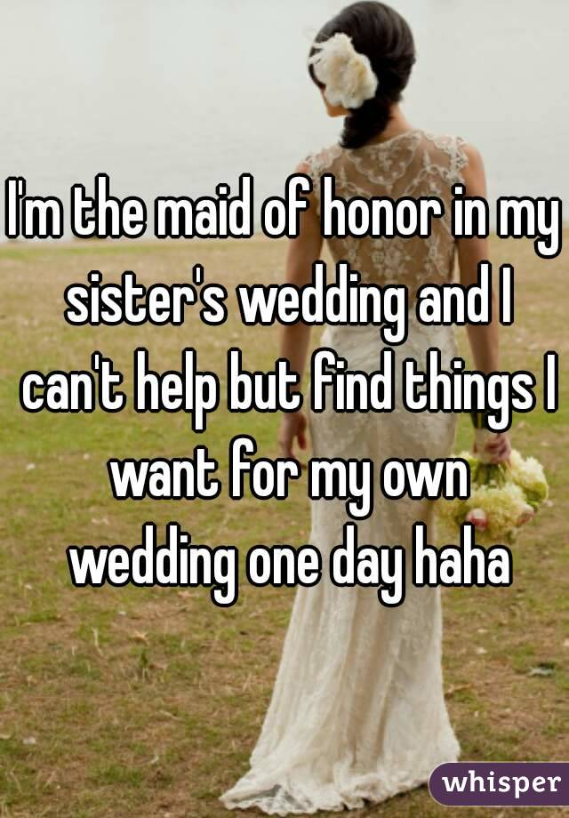 I'm the maid of honor in my sister's wedding and I can't help but find things I want for my own wedding one day haha