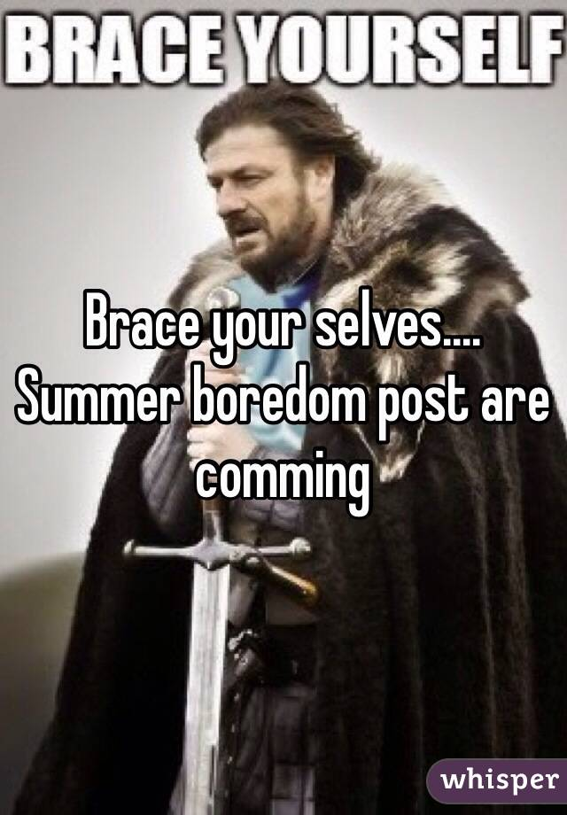 Brace your selves.... Summer boredom post are comming