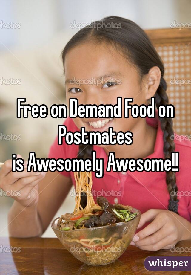 Free on Demand Food on  Postmates  is Awesomely Awesome!!