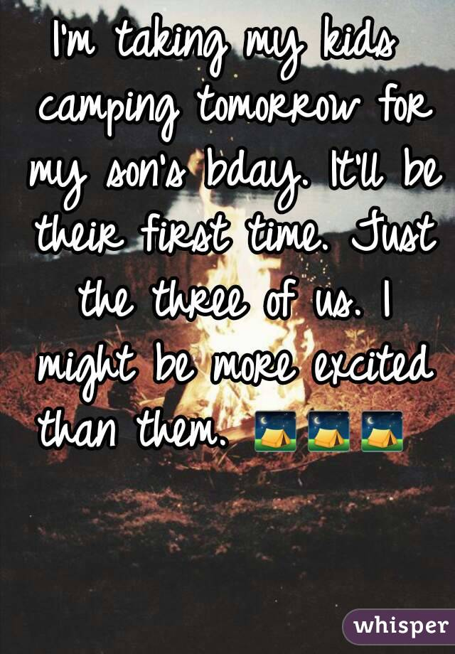I'm taking my kids camping tomorrow for my son's bday. It'll be their first time. Just the three of us. I might be more excited than them. ⛺⛺⛺