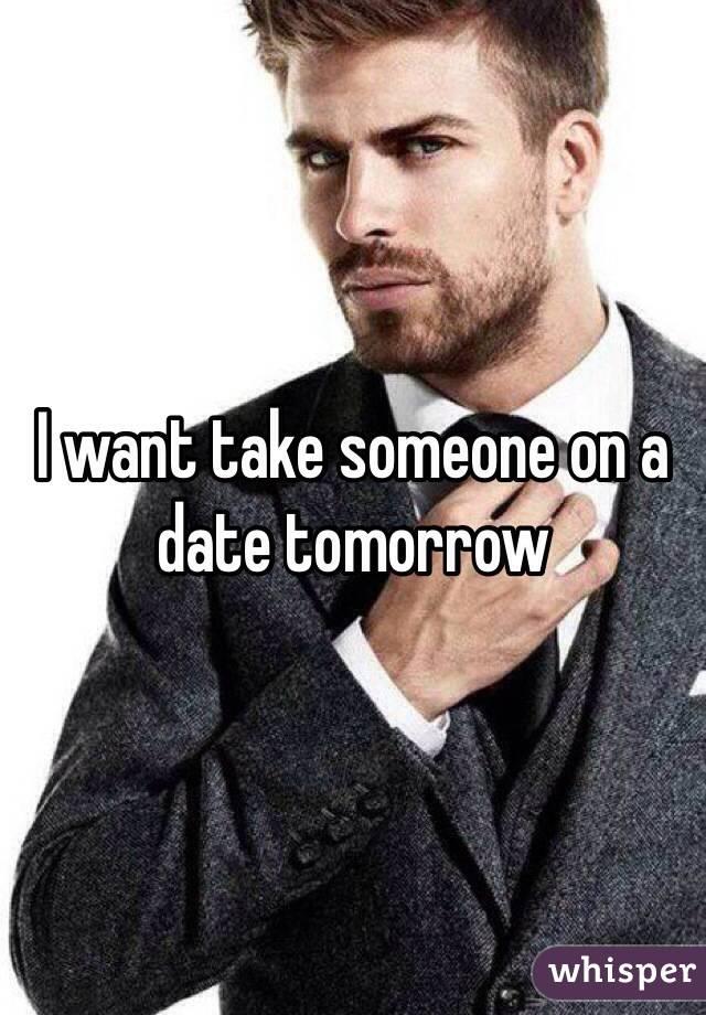 I want take someone on a date tomorrow