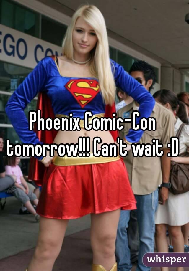 Phoenix Comic-Con tomorrow!!! Can't wait :D