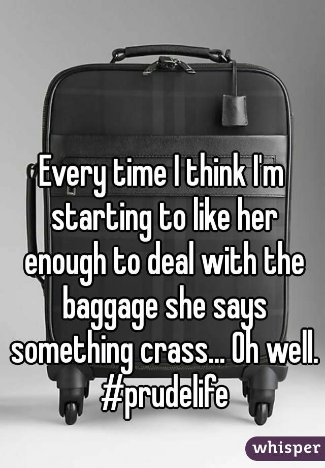 Every time I think I'm starting to like her enough to deal with the baggage she says something crass... Oh well. #prudelife
