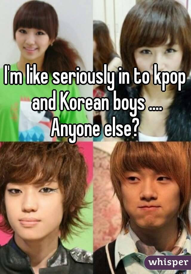 I'm like seriously in to kpop and Korean boys .... Anyone else?