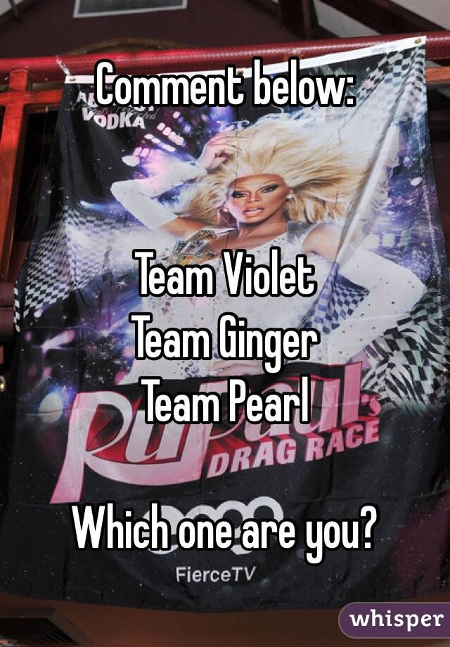 Comment below:    Team Violet Team Ginger Team Pearl  Which one are you?