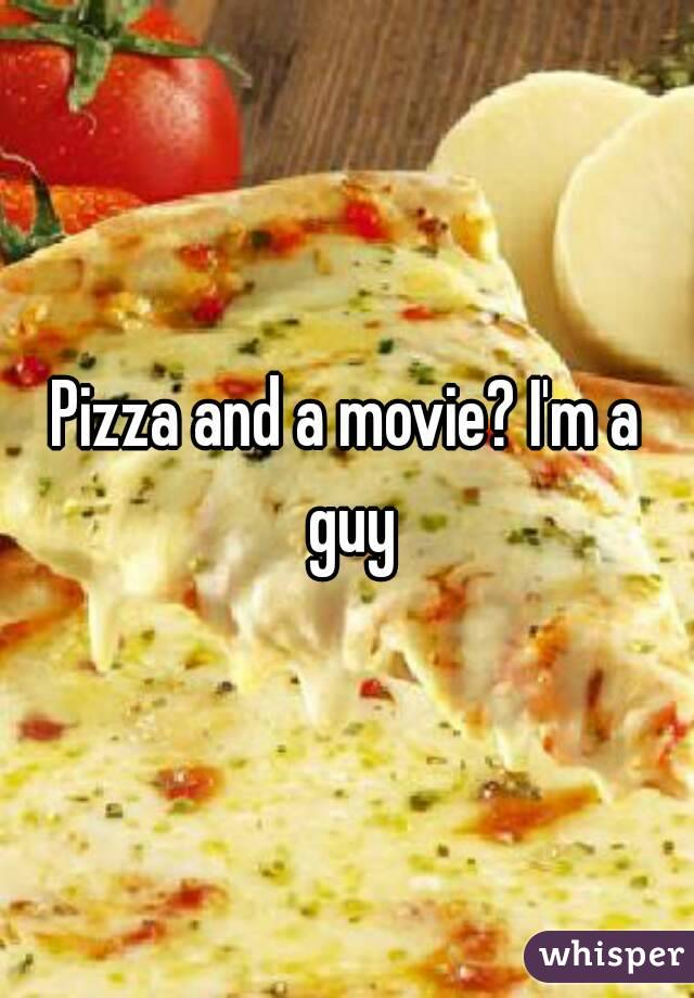 Pizza and a movie? I'm a guy