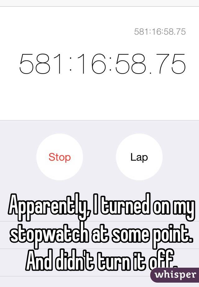 Apparently, I turned on my stopwatch at some point.  And didn't turn it off.