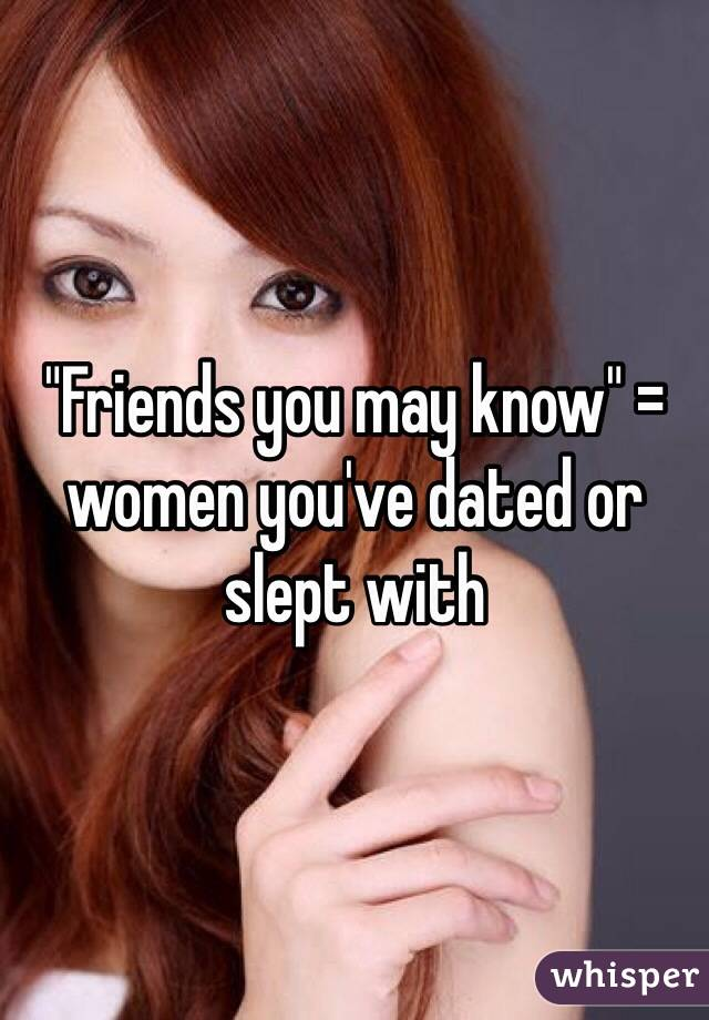 """Friends you may know"" = women you've dated or slept with"