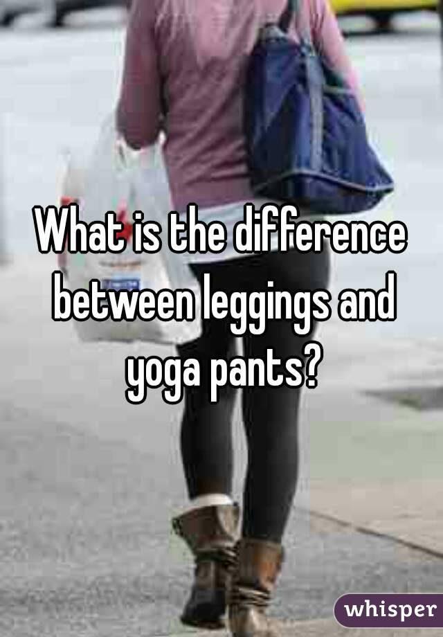 What is the difference between leggings and yoga pants?