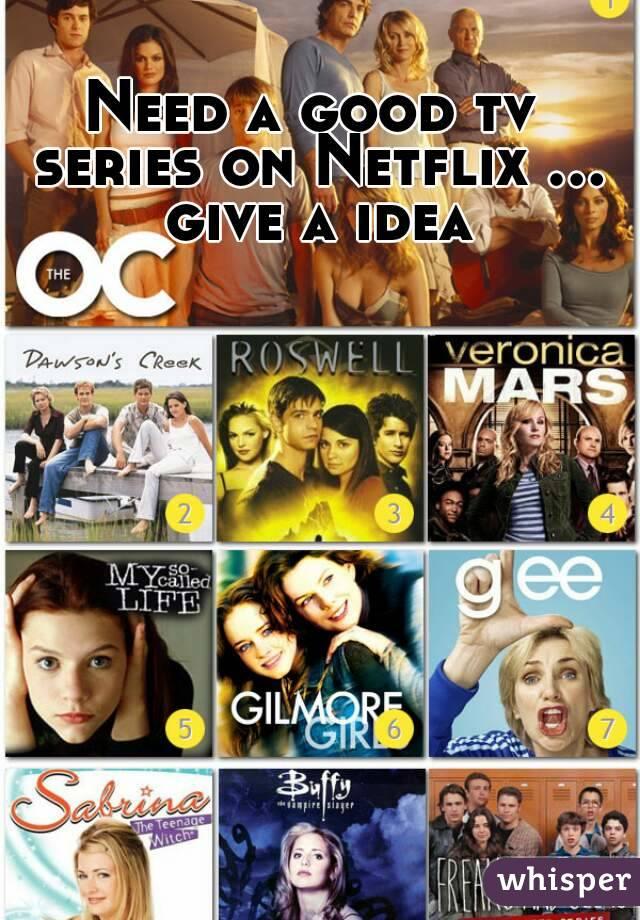 Need a good tv series on Netflix ... give a idea