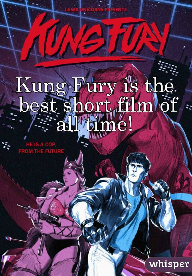 Kung Fury is the best short film of all time!