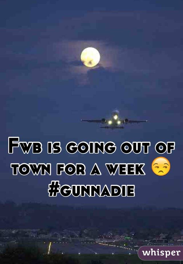 Fwb is going out of town for a week 😒 #gunnadie