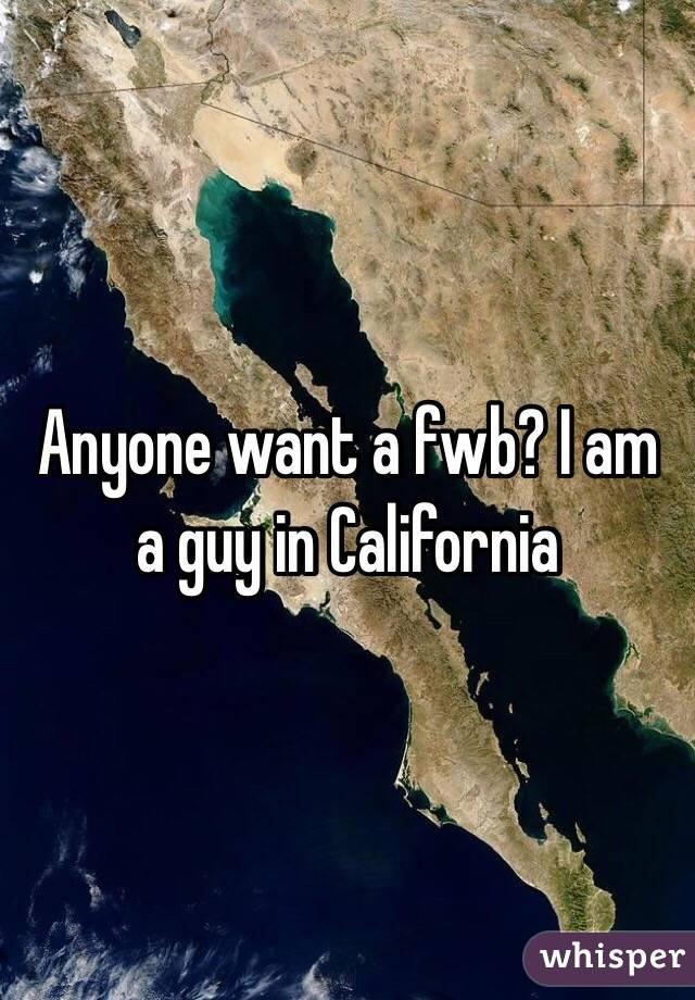 Anyone want a fwb? I am a guy in California