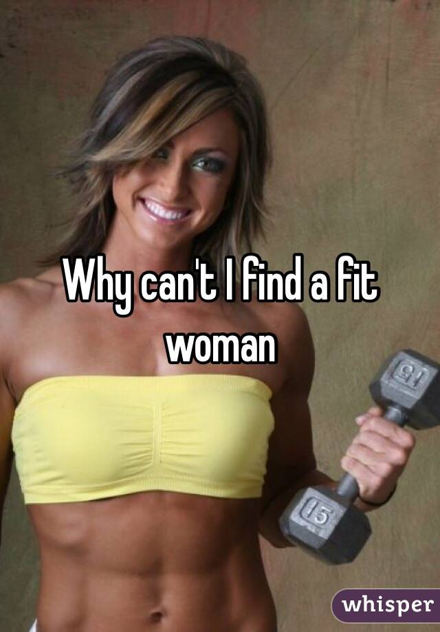 Why can't I find a fit woman