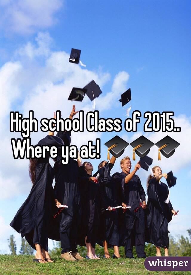 High school Class of 2015.. Where ya at! 🎓🎓🎓