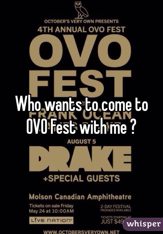 Who wants to come to OVO Fest with me ?