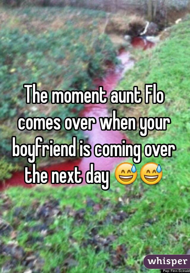 The moment aunt Flo comes over when your boyfriend is coming over the next day 😅😅