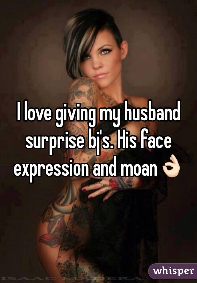 I love giving my husband surprise bj's. His face expression and moan👌🏻