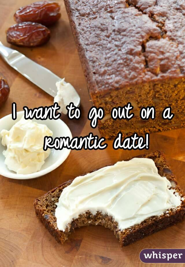 I want to go out on a romantic date!