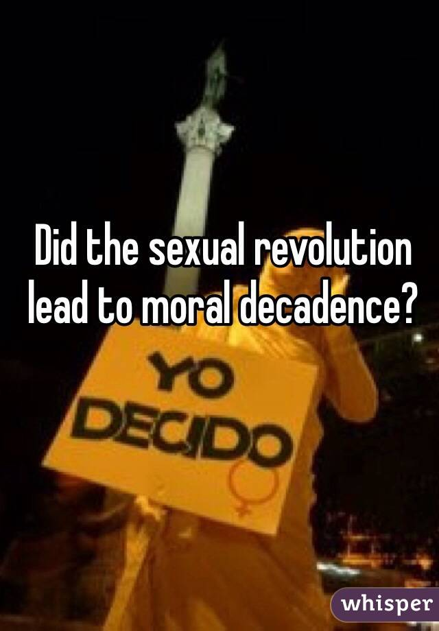 Did the sexual revolution lead to moral decadence?