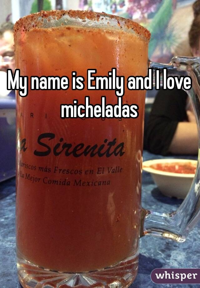 My name is Emily and I love micheladas