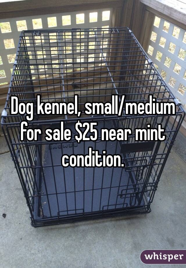 Dog kennel, small/medium for sale $25 near mint condition.