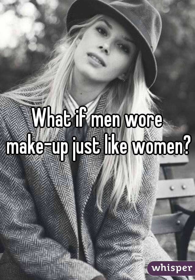 What if men wore make-up just like women?