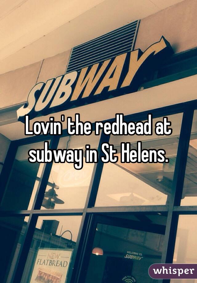 Lovin' the redhead at subway in St Helens.