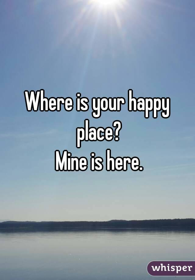 Where is your happy place?  Mine is here.
