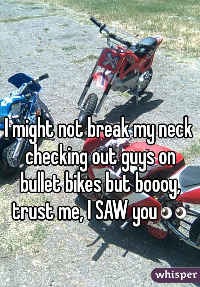 I might not break my neck checking out guys on bullet bikes but boooy, trust me, I SAW you👀