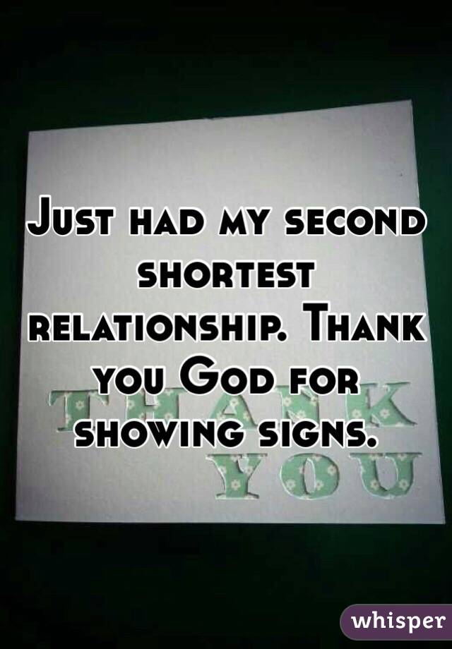 Just had my second shortest relationship. Thank you God for showing signs.