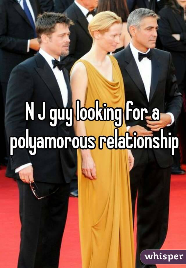 N J guy looking for a polyamorous relationship