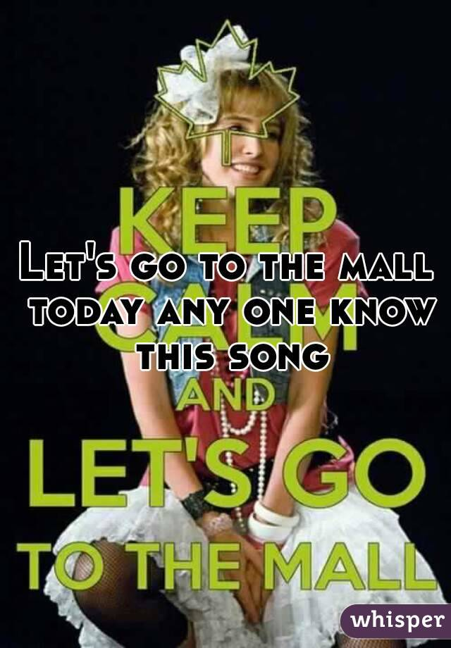 Let's go to the mall today any one know this song