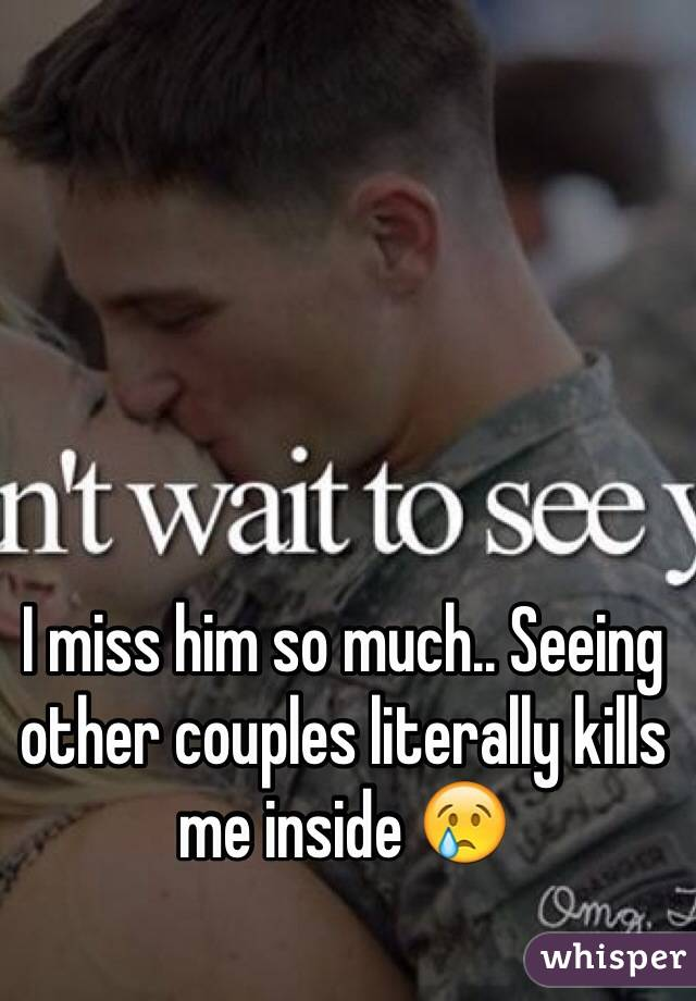 I miss him so much.. Seeing other couples literally kills me inside 😢