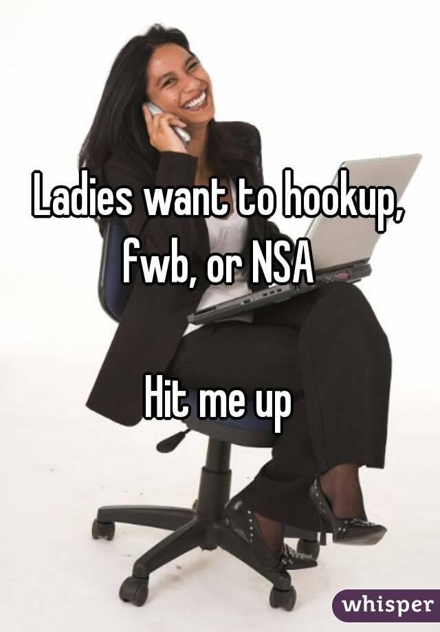 Ladies want to hookup, fwb, or NSA   Hit me up