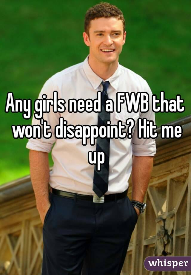 Any girls need a FWB that won't disappoint? Hit me up