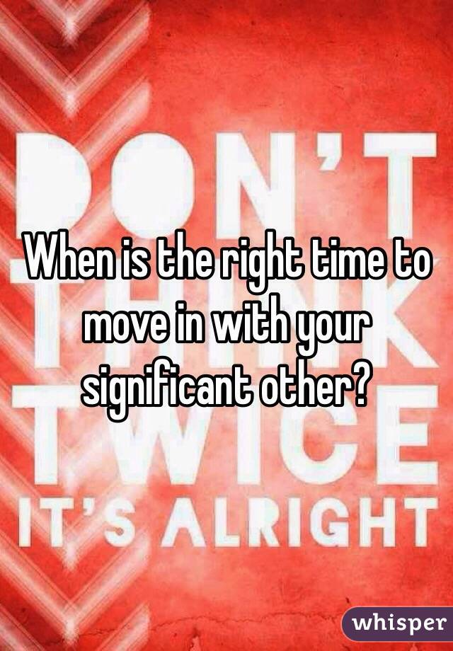 When is the right time to move in with your significant other?