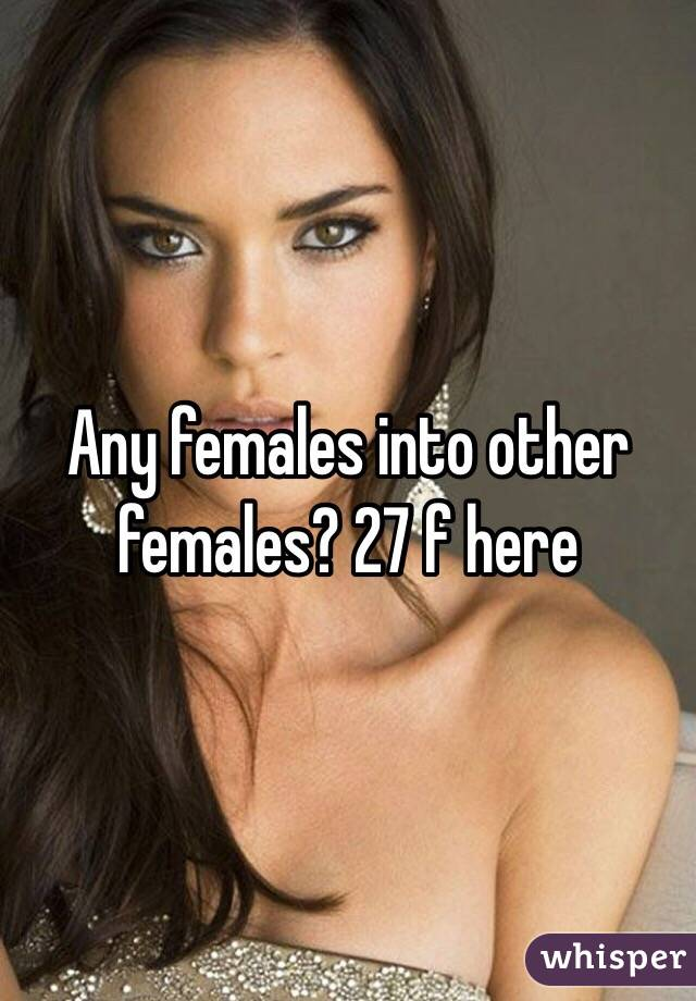 Any females into other females? 27 f here