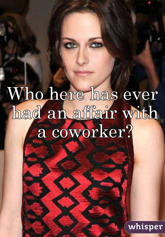 Who here has ever had an affair with a coworker?