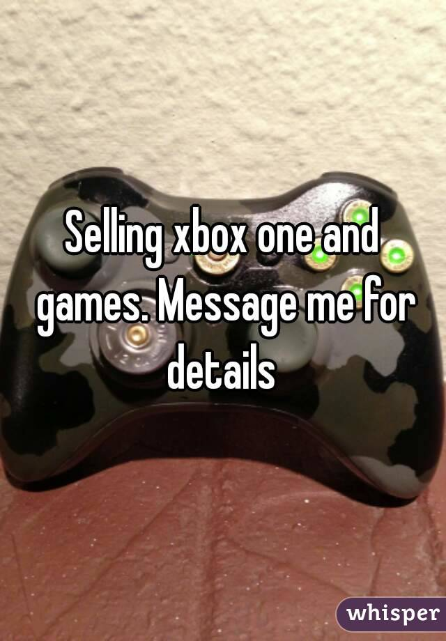 Selling xbox one and games. Message me for details