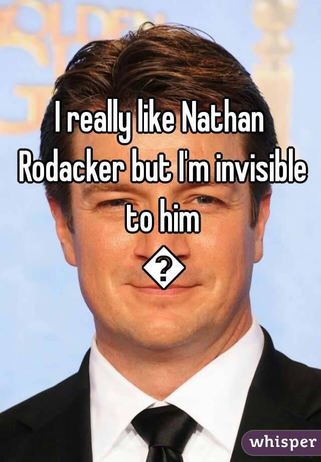 I really like Nathan Rodacker but I'm invisible to him 💁