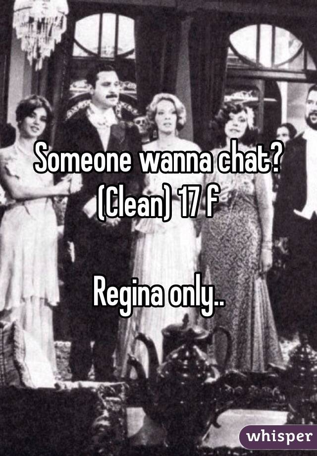 Someone wanna chat? (Clean) 17 f  Regina only..
