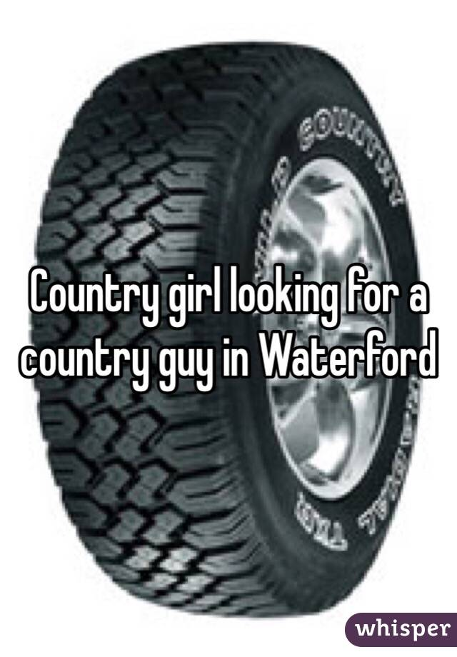 Country girl looking for a country guy in Waterford