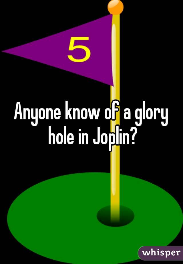 Anyone know of a glory hole in Joplin?
