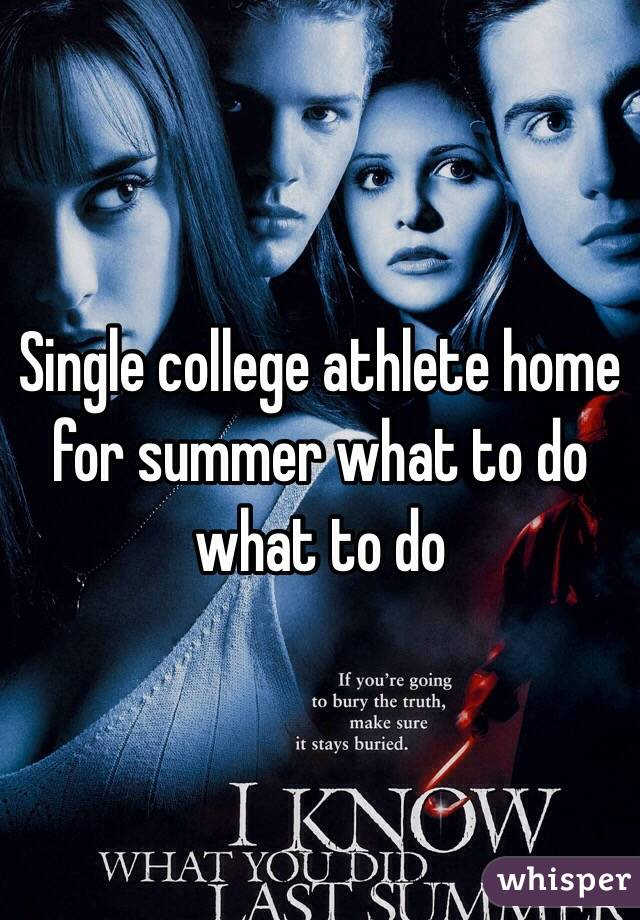 Single college athlete home for summer what to do what to do