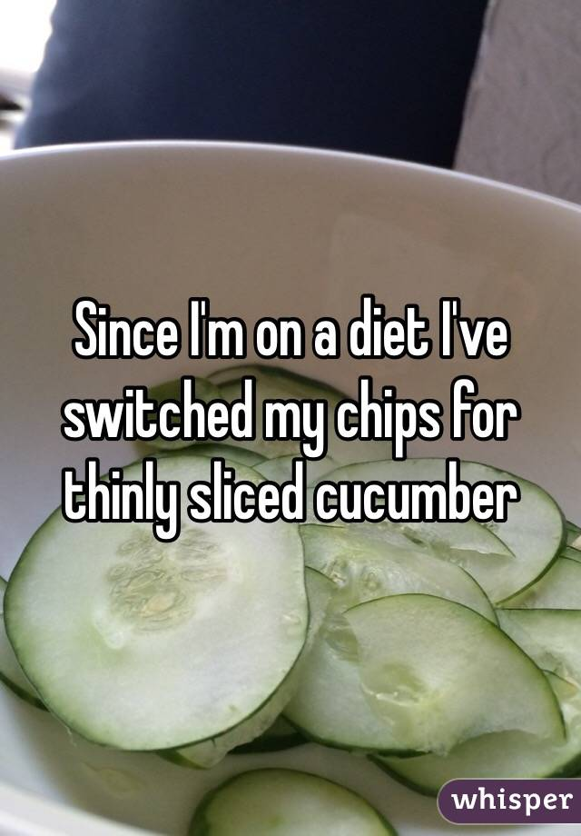 Since I'm on a diet I've switched my chips for thinly sliced cucumber