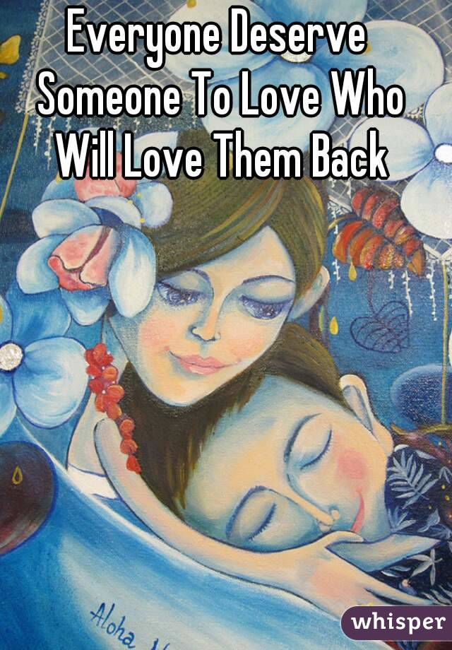 Everyone Deserve Someone To Love Who Will Love Them Back